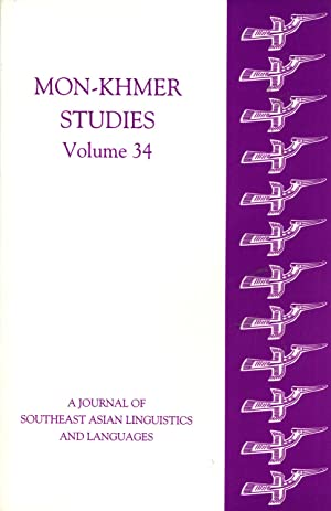 Mon-Khmer Studies Volume 34: A Journal of Southeast Asian Linguistics and Languages: Brian ...