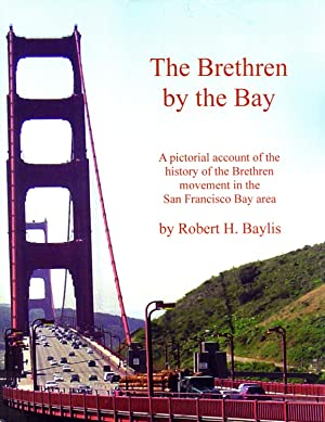 The Brethren By the Bay: A Pictorial Account of the History of the Brethren Movement in the San ...