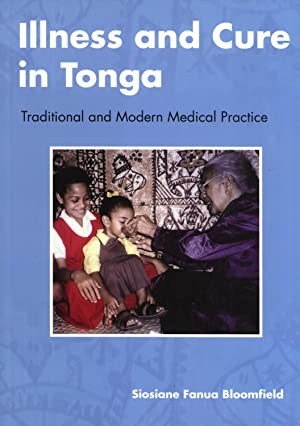 Illness and Cure in Tonga: Traditional and Modern Medical Practice: Siosiane Fanua Bloomfield