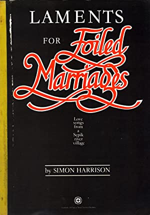 Laments for foiled marriages: love-songs from a Sepik River village: Harrison, Simon