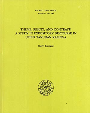 Theme, Result, and Contrast: A Study in Expository Discourse in Upper Tanudan Kalinga: Brainard, ...