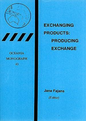 Exchanging Products: Producing Exchange: Fajans, Jane (editor)