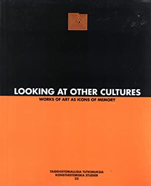 Looking At Other Cultures: Works of Art As Icons of Memory (Konsthistoriska Studier 22): Nevanlinna...