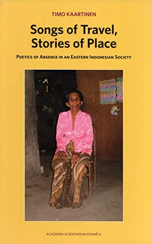 Songs of Travel, Stories of Place: Poetics of Absence in an Eastern Indonesian Society: Timo ...