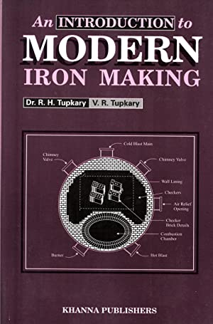 An Introduction to Modern Iron Making: Tupkary, R. H.; Tupkary, V. R.