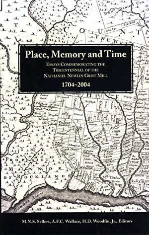 Place, Memory and Time: Essays Commemorating the Tricentennial of the Nathaniel Newlin Grist Mill, ...