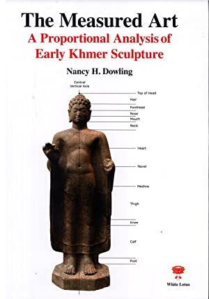 The Measured Art: A Proportional Analysis of Early Khmer Sculpture: Dowling, Nancy H.