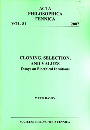 Cloning, Selection, and Values: Essays on Bioethical Intuitions (Acta Philosophica Fennica, 81): ...