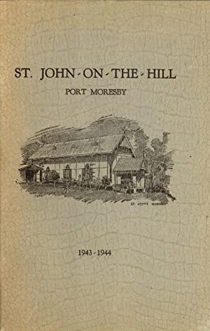 St. John-On-The-Hill, Port Moresby, 1943-1944: F. M. Hill; Gordon Laws; C. Vernon Taylor (authors);...