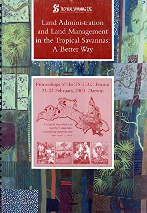 Land Administration and Management in the Tropical Savannas: A Better Way, Proceedings of the ...