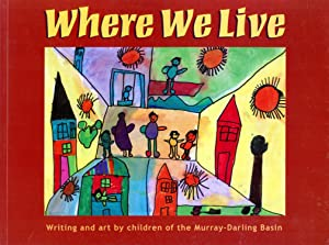 Where We Live: Writing and Art By Children of the Murray-Darling Basin: Lanagan, Margo (editor)