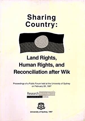Sharing Country: Land Rights, Human Rights and Reconciliation After Wik: Proceedings of a Public ...
