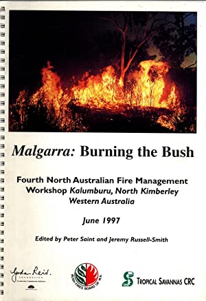 Malgarra: Burning the Bush. Report of the Fourth North Australian Fire Management Workshop, ...