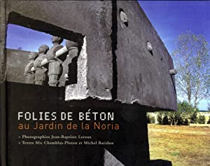 Folies de Béton au Jardin de la Noria: Mic Chamblas-Ploton; Michel Baridon (authors); ...