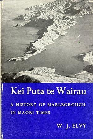 Kei Puta te Wairau: A History of Marlborough in Maori Times: W. J. Elvy