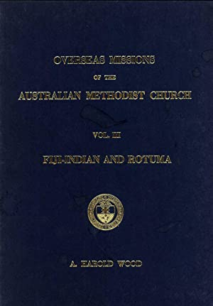 Overseas Missions of the Australian Methodist Church. Vol. 3: Fiji-Indian and Rotuma: A. Harold ...
