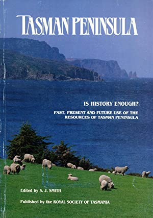 Tasman Peninsula, Is History Enough? Past, Present and Future Use of the Resources of Tasman ...