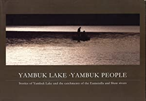 Yambuk Lake, Yambuk People: Stories of Yambuk Lake and the Catchments of Eumeralla and Shaw Rivers:...