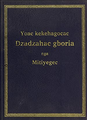 Yoac Kekehagocac Dzadzahac Gboria Nga Mitiyegec: The New Testament in the Dedua Language, Morobe ...