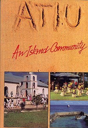 Atiu: An Island Community: Ngatupuna Kautai, Teatu Kura Malcolm, Paiere Mokoroa, Tatuava Tanga, ...