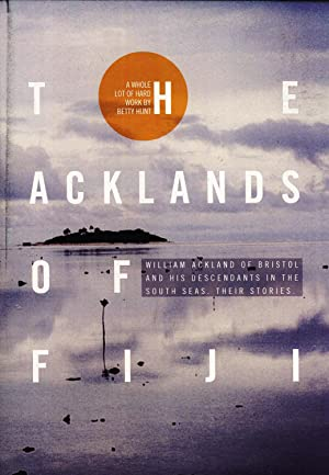 The Acklands of Fiji: William Ackland of Bristol and His Descendants in the South Seas: Their ...