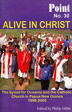 Alive in Christ: The Synod for Oceania and the Catholic Church in Papua New Guinea, 1998-2005 (...