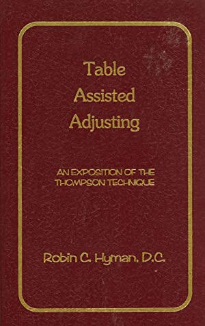 Table Assisted Adjusting: An Exposition of the Thompson Technique: Robin C. Hyman