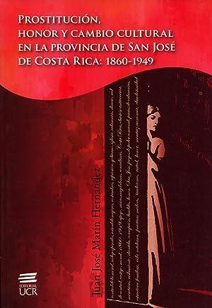 Prostitucion, Honor Y Cambio Cultural En La Provincia De San Jose De Costa Rica: 1860-1949: Marin ...