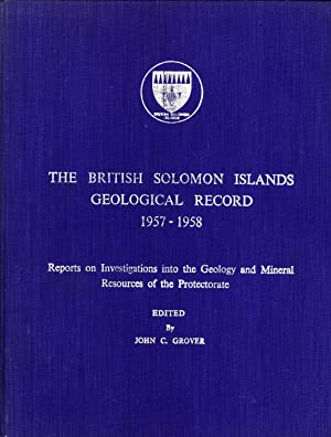 The British Solomon Islands Geological Record, 1957-1958: Reports on Investigations Into the ...