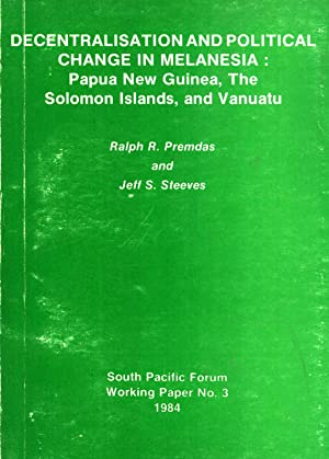 Decentralisation and Political Change in Melanesia: Papua New Guinea, The Solomon Islands, and ...