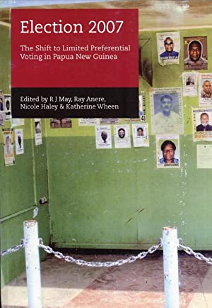 Election 2007: The Shift to Limited Preferential Voting in Papua New Guinea: R. J. May, Ray Anere, ...