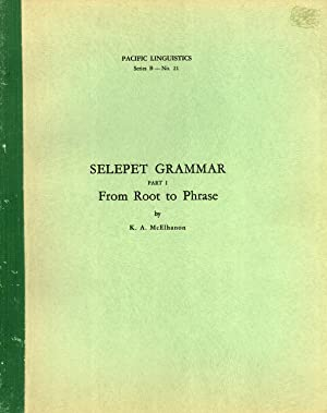 Selepet Grammar. Part 1: From Root to Phrase (Pacific Linguistics, B-21): K. A. McElhanon