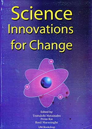 Science Innovations for Change: A Publication Consisting of Refereed and Edited Papers Selected ...