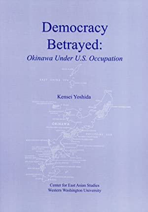 Democracy Betrayed: Okinawa Under U.S. Occupation: Kensei, Yoshida