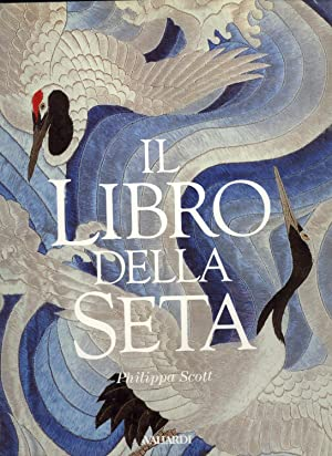 Il Libro Della Seta: Scott, Philippa (author); Gasparri, Domenico (translator)