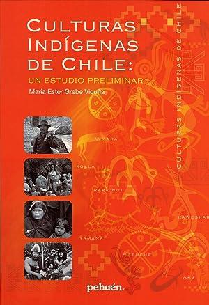 Culturas Indígenas de Chile: Un Estudio Preliminar: María Ester Grebe Vicuña