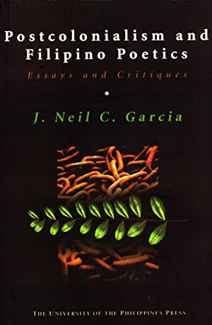 Postcolonialism and Filipino Poetics: Essays and Critiques: Garcia, J. Neil C.