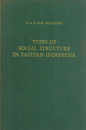 Types of Social Structure in Eastern Indonesia: van Wouden, F. A. E.