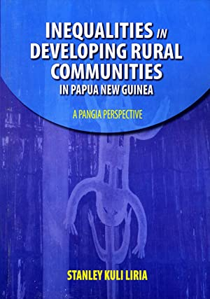 Inequalities in Developing Rural Communities in Papua New Guinea: A Pangia Perspective: Stanley ...