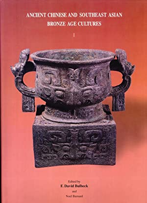 Ancient Chinese and Southeast Asian Bronze Age Cultures: The Proceedings of a Conference Held at ...