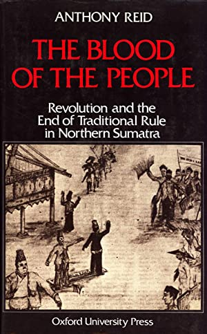 The Blood of the People: Revolution and the End of Traditional Rule in Northern Sumatra: Reid, ...