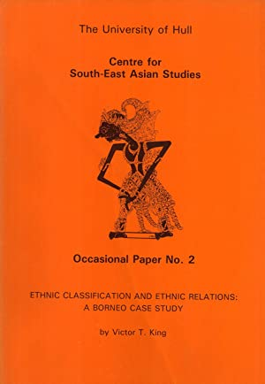 Ethnic Classification and Ethnic Relations: A Borneo Case Study (Occasional Paper, 2): King, Victor...