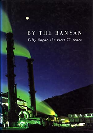 By the Banyan: Tully Sugar, the First 75 Years: Hudson, Allan