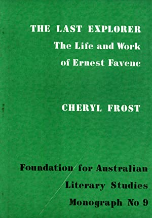 The Last Explorer: The Life and Work of Ernest Favenc (Foundation for Australian Literary Studies, ...