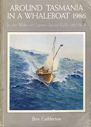 Around Tasmania in a Whaleboat 1986: In the Wake of Captain James Kelly 1815-1816: Cuthbertson, ...