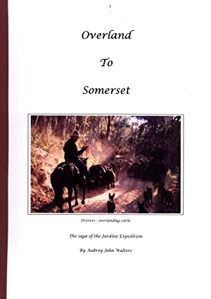 Overland to Somerset: The Saga of the Jardine Expedition: Walters, Aubrey John