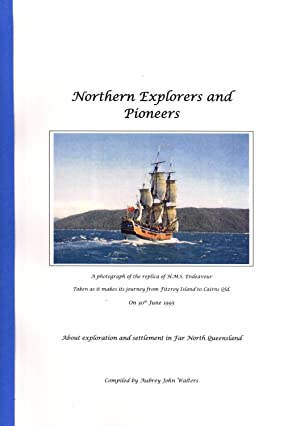 Northern Explorers and Pioneers: About Exploration and Settlement in Far North Queensland: Walters,...