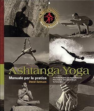Ashtanga Yoga - Manuale per la Pratica: Una Guida Illustrata all Pratica Personale. Prima Serie &...