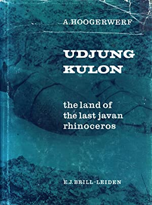 Udjung Kulon, The Land of the Last Javan Rhinoceros: With Local and General Data on the Most ...