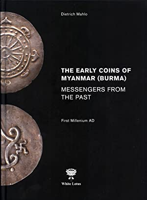 The Early Coins of Myanmar (Burma): Messengers From the Past. First Millenium AD: Mahlo, Dietrich